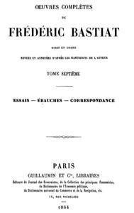 Œuvres Complètes de Frédéric Bastiat, tome 7 / mises en ordre, revues et annotées d'après les manuscrits de l'auteur