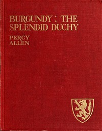 Cover of Burgundy: The Splendid Duchy. Stories and Sketches in South Burgundy