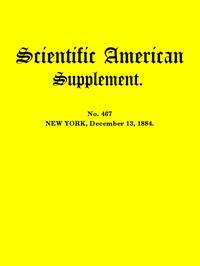 Scientific American Supplement, No. 467, December 13, 1884