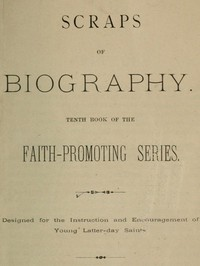 Scraps of Biography Tenth Book of the Faith-Promoting Series. Designed for the Instruction and Encouragement of Young Latter-day Saints