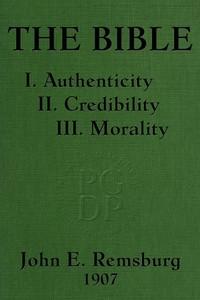 The Bible: I. Authenticity II. Credibility III. Morality