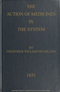 Cover of The Action of Medicines in the System Or, on the mode in which therapeutic agents introduced into the stomach produce their peculiar effects on the animal economy