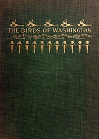 Cover of The Birds of Washington (Volume 1 of 2) A complete, scientific and popular account of the 372 species of birds found in the state