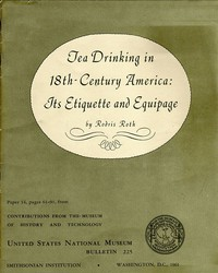 Tea Drinking in 18th-Century America: Its Etiquette and EquipageUnited States National Museum Bulletin 225, Contributions from the Museum of History and Technology Paper 14, pages 61-91,  Smithsonian Institution, Washington, DC, 1961
