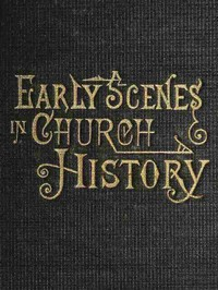 Cover of Early Scenes in Church HistoryEighth Book of the Faith-Promoting Series