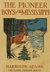 The Pioneer Boys of the Mississippi; or, The Homestead in the Wilderness