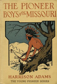 The Pioneer Boys of the Missouri; or, In the Country of the Sioux