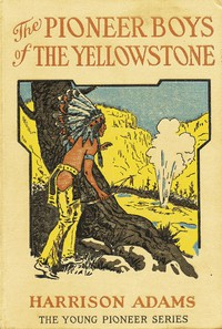 The Pioneer Boys of the Yellowstone; or, Lost in the Land of Wonders