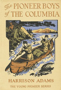 The Pioneer Boys of the Columbia; or, In the Wilderness of the Great Northwest