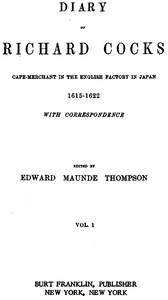 Diary of Richard Cocks, Volume 1 Cape-Merchant in the English Factory in Japan, 1615-1622, with Correspondence