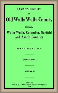 Cover of Lyman's History of old Walla Walla County,  Vol. 2 Embracing Walla Walla, Columbia, Garfield and Asotin counties