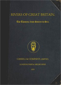 Rivers of Great Britain. The Thames, from Source to Sea. Descriptive, Historical, Pictorial