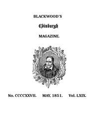 Blackwood's Edinburgh Magazine, Volume 69, No. 427, May, 1851