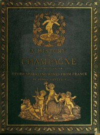 A History of Champagne, with Notes on the Other Sparkling Wines of France