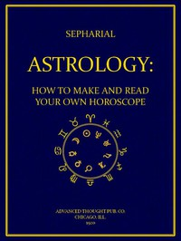 Astrology: How to Make and Read Your Own Horoscope