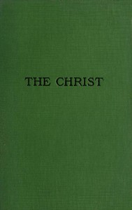 Cover of The Christ: A Critical Review and Analysis of the Evidences of His Existence
