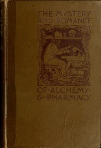 Cover of The Mystery and Romance of Alchemy and Pharmacy