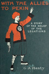 Cover of With the Allies to Pekin: A Tale of the Relief of the Legations