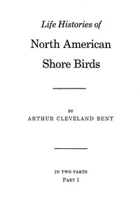 Life Histories of North American Shore Birds, Part 1 (of 2)