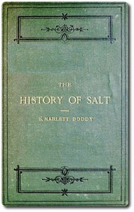The History of Salt With Observations on the Geographical Distribution, Geological Formation, and Medicinal and Dietetic Properties