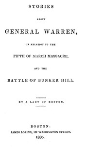 Cover of Stories about General Warren, in relation to the fifth of March massacre, and the battle of Bunker Hill