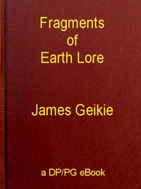 Fragments of Earth Lore: Sketches & Addresses Geological and Geographical