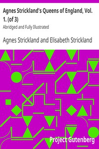 Cover of Agnes Strickland's Queens of England, Vol. 1. (of 3) Abridged and Fully Illustrated