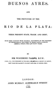 Buenos Ayres and the Provinces of the Rio de La Plata Their Present State, Trade, and Debt