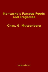 Cover of Kentucky's Famous Feuds and Tragedies Authentic History of the World Renowned Vendettas of the Dark and Bloody Ground