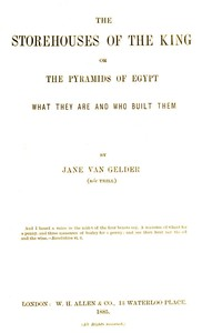 The Storehouses of the King; Or, the Pyramids of Egypt What They Are and Who Built Them