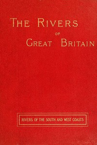 Cover of The Rivers of Great Britain, Descriptive, Historical, Pictorial: Rivers of the South and West Coasts