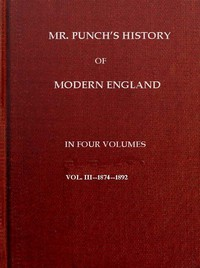 Mr. Punch's History of Modern England, Vol. 3 (of 4).—1874-1892