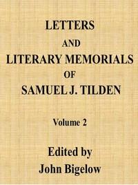 Letters and Literary Memorials of Samuel J. Tilden, v. 2
