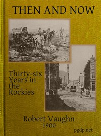 Then and Now; or, Thirty-Six Years in the Rockies Personal Reminiscences of Some of the First Pioneers of the State of Montana