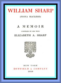 Cover of William Sharp (Fiona Macleod): A Memoir Compiled by His Wife Elizabeth A. Sharp
