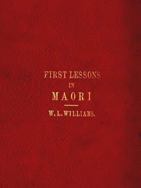First Lessons in the Maori Language, with a Short Vocabulary