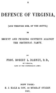 A Defence of Virginia And Through Her, of the South, in Recent and Pending Contests Against the Sectional Party