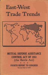 Cover of East-West Trade Trends Mutual Defense Assistance Control Act of 1951 (the Battle Act); Fourth Report to Congress, Second Half of 1953