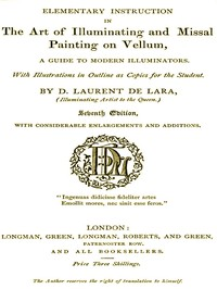 Elementary Instruction in the Art of Illuminating and Missal Painting on Vellum A Guide to Modern Illuminators