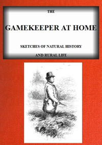 Cover of The Gamekeeper at Home: Sketches of natural history and rural life (Illustrated)