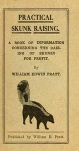 Practical Skunk RaisingA Book of Information Concerning the Raising of Skunks for Profit