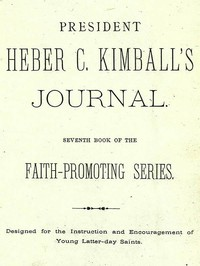 President Heber C. Kimball's Journal Seventh Book of the Faith-Promoting Series. Designed for the Instruction and Encouragement of Young Latter-day Saints