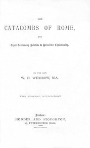 Cover of The Catacombs of Rome, and Their Testimony Relative to Primitive Christianity