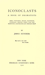 Cover of Iconoclasts: A Book of Dramatists Ibsen, Strindberg, Becque, Hauptmann, Sudermann, Hervieu, Gorky, Duse and D'Annunzio, Maeterlinck and Bernard Shaw