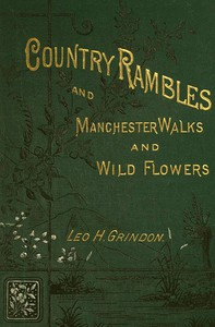 Cover of Country Rambles, and Manchester Walks and Wild Flowers Being Rural Wanderings in Cheshire, Lancashire, Derbyshire, and Yorkshire