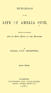Memorials of the Life of Amelia OpieSelected and Arranged from her Letters, Diaries, and other Manuscripts