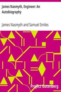 Cover of James Nasmyth, Engineer: An Autobiography