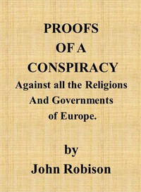 Cover of Proofs of a Conspiracy against all the Religions and Governments of Europe carried on in the secret meetings of Free Masons, Illuminati, and reading societies.