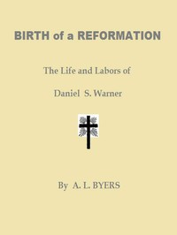 Cover of Birth of a Reformation; Or, The Life and Labors of Daniel S. Warner