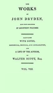 Dryden's Works Vol. 08 (of 18)